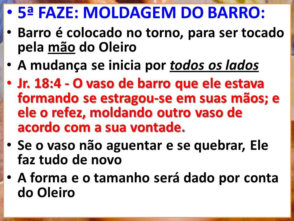 5ª FAZE: MOLDAGEM DO BARRO: Barro é colocado no torno, para ser tocado pela mão do Oleiro A mudança se inicia por todos os lados Jr.