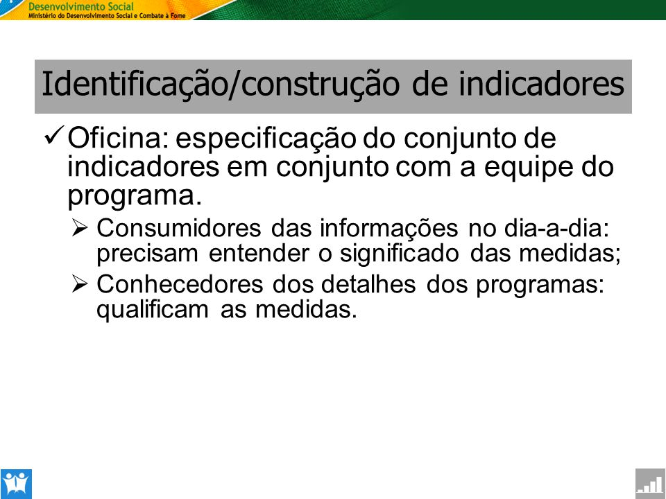 SAGI Secretaria de Avaliação e Gestão da Informção Identificação/construção de indicadores Oficina: especificação do conjunto de indicadores em conjun