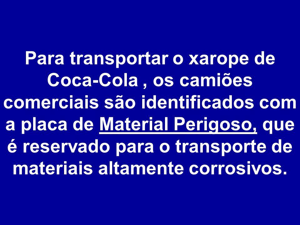 Para transportar o xarope de Coca-Cola, os camiões comerciais são identificados com a placa de Material Perigoso, que é reservado para o transporte de materiais altamente corrosivos.