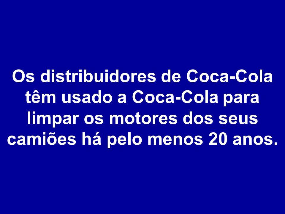 Os distribuidores de Coca-Cola têm usado a Coca-Cola para limpar os motores dos seus camiões há pelo menos 20 anos.