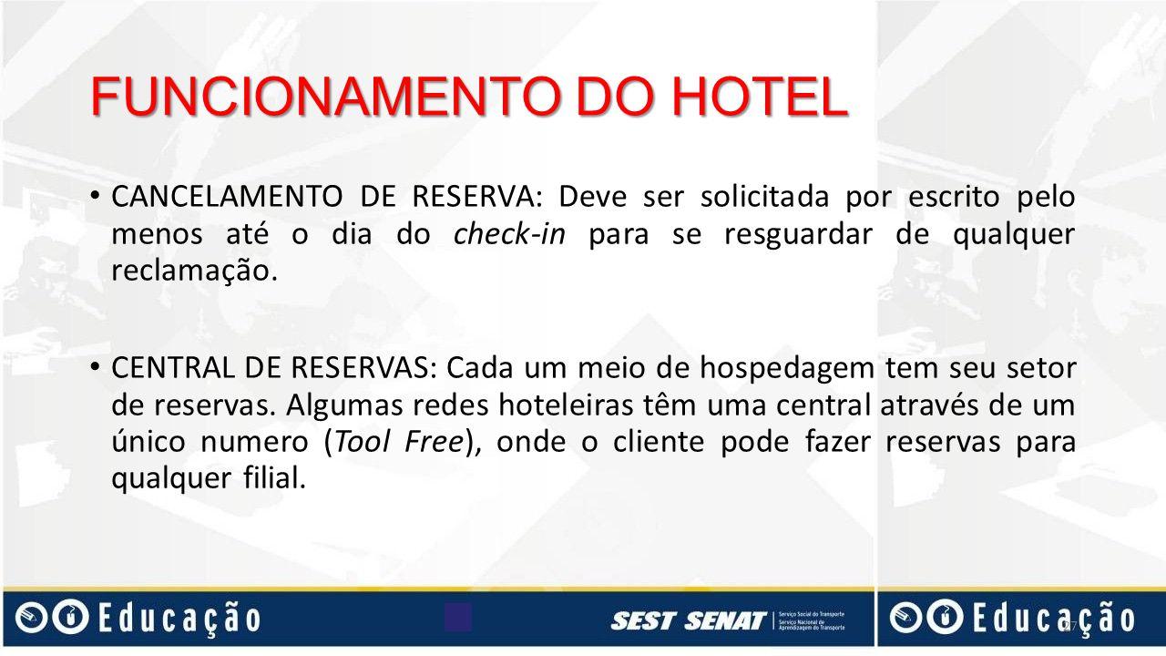 FUNCIONAMENTO DO HOTEL CANCELAMENTO DE RESERVA: Deve ser solicitada por escrito pelo menos até o dia do check-in para se resguardar de qualquer reclam