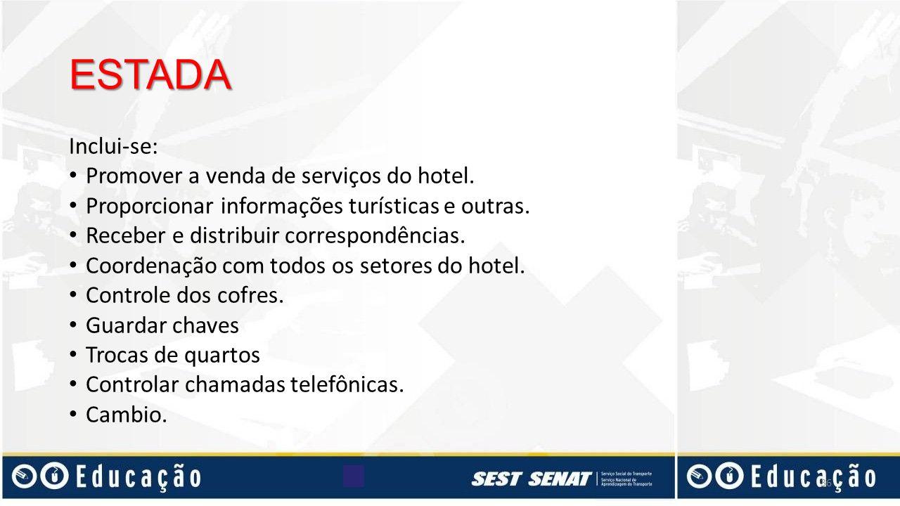 ESTADA Inclui-se: Promover a venda de serviços do hotel. Proporcionar informações turísticas e outras. Receber e distribuir correspondências. Coordena