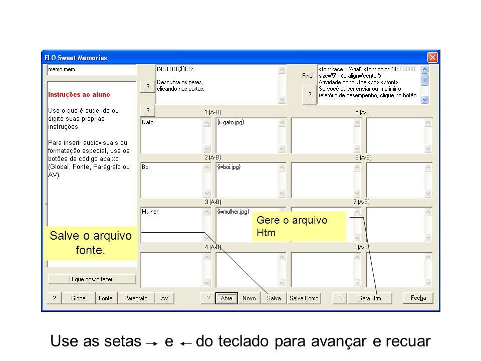 Use as setas e do teclado para avançar e recuar Salve o arquivo fonte.. Gere o arquivo Htm