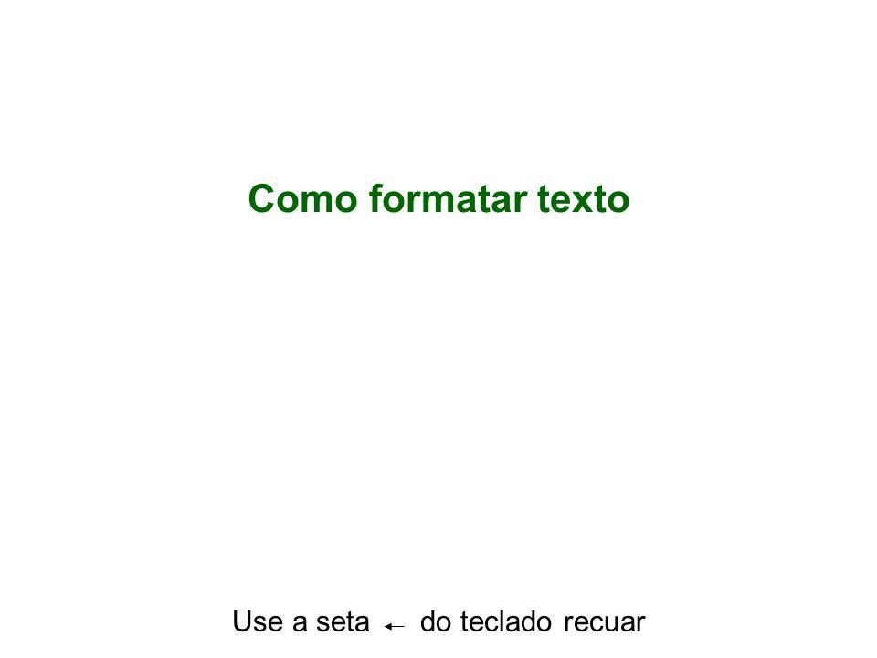 Como formatar texto Use a seta do teclado recuar