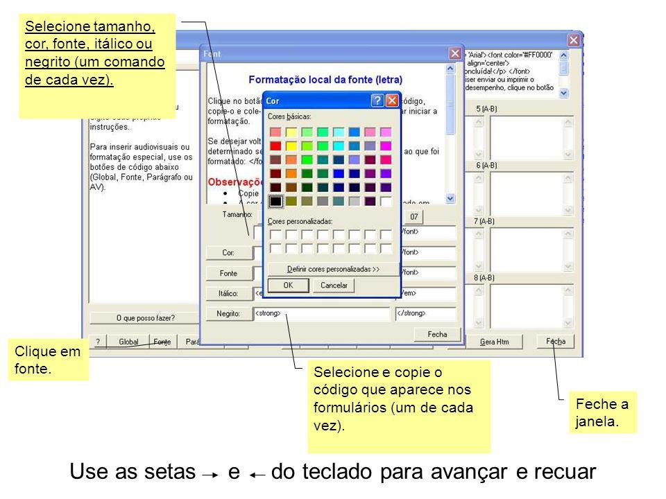 Use as setas e do teclado para avançar e recuar Selecione tamanho, cor, fonte, itálico ou negrito (um comando de cada vez).
