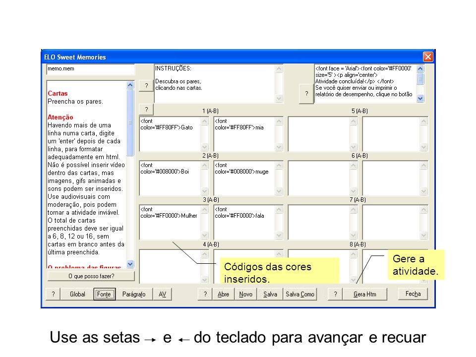 Use as setas e do teclado para avançar e recuar Códigos das cores inseridos. Gere a atividade.