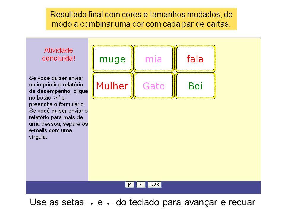 Use as setas e do teclado para avançar e recuar Resultado final com cores e tamanhos mudados, de modo a combinar uma cor com cada par de cartas.
