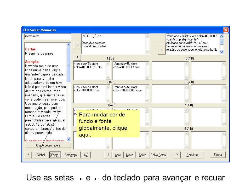 Use as setas e do teclado para avançar e recuar Para mudar cor de fundo e fonte globalmente, clique aqui.