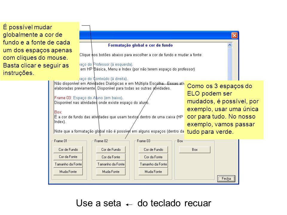 Use a seta do teclado recuar Como os 3 espaços do ELO podem ser mudados, é possível, por exemplo, usar uma única cor para tudo.
