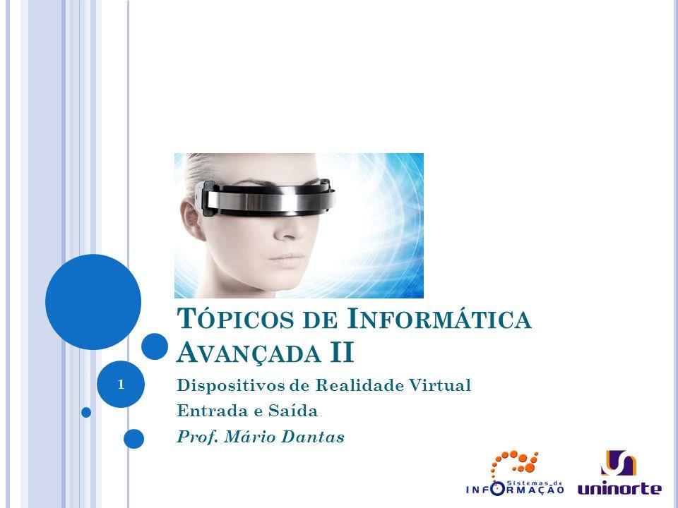 T ÓPICOS DE I NFORMÁTICA A VANÇADA II Dispositivos de Realidade Virtual Entrada e Saída Prof.