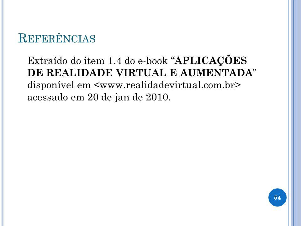 R EFERÊNCIAS Extraído do item 1.4 do e-book APLICAÇÕES DE REALIDADE VIRTUAL E AUMENTADA disponível em acessado em 20 de jan de 2010.