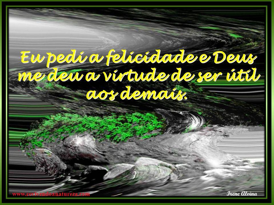 www.revivendoanatureza.com Eu pedi o sucesso e Deus me deu a coragem de lutar pela vida.