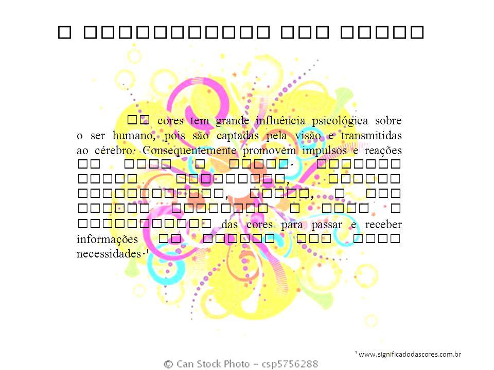 O SIGNIFICADO DAS CORES As cores tem grande influência psicológica sobre o ser humano, pois são captadas pela visão e transmitidas ao cérebro. Consequ