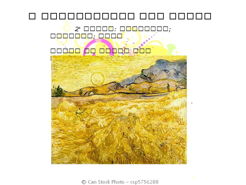O SIGNIFICADO DAS CORES 2 ª DUPLA : Prateado ; dourado ; bege CAMPO DE TRIGO COM CEIFEIRO E SOL – VAN GOGH