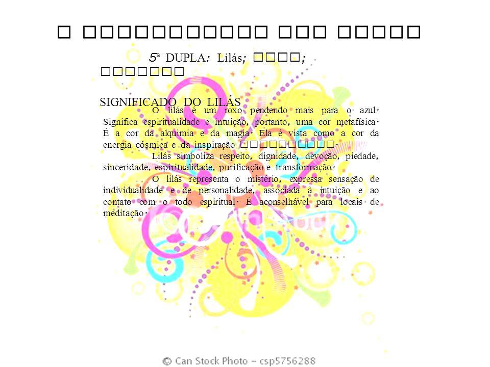 O SIGNIFICADO DAS CORES 5 ª DUPLA : Lil á s ; Anil ; Violeta SIGNIFICADO DO LILÁS O lil á s é um roxo pendendo mais para o azul. Significa espirituali