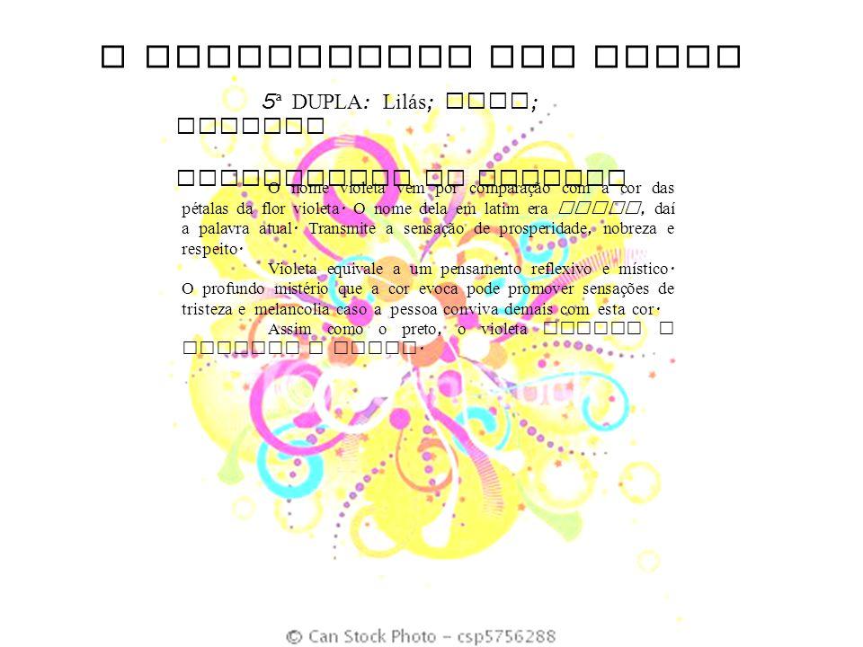O SIGNIFICADO DAS CORES 5 ª DUPLA : Lil á s ; Anil ; Violeta SIGNIFICADO DO VIOLETA O nome violeta vem por comparação com a cor das pétalas da flor vi