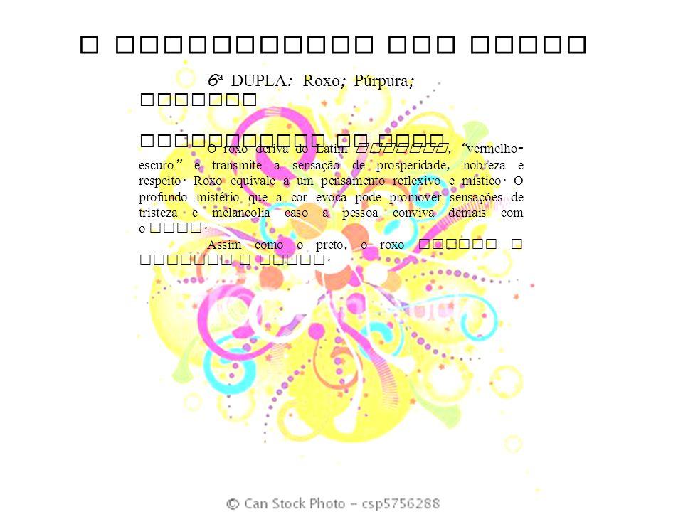 O SIGNIFICADO DAS CORES 6 ª DUPLA : Roxo ; Púrpura ; Magenta SIGNIFICADO DO ROXO O roxo deriva do Latim russeus, vermelho - escuro e transmite a sensa