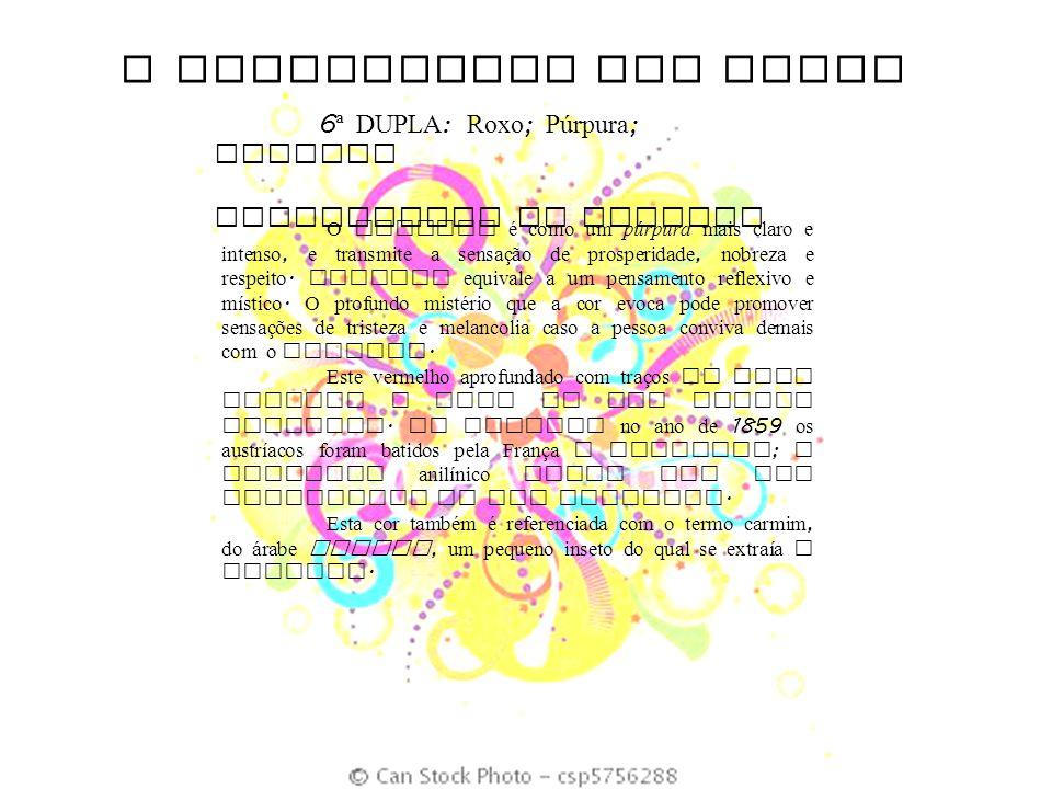 O SIGNIFICADO DAS CORES 6 ª DUPLA : Roxo ; Púrpura ; Magenta SIGNIFICADO DO MAGENTA O magenta é como um púrpura mais claro e intenso, e transmite a se