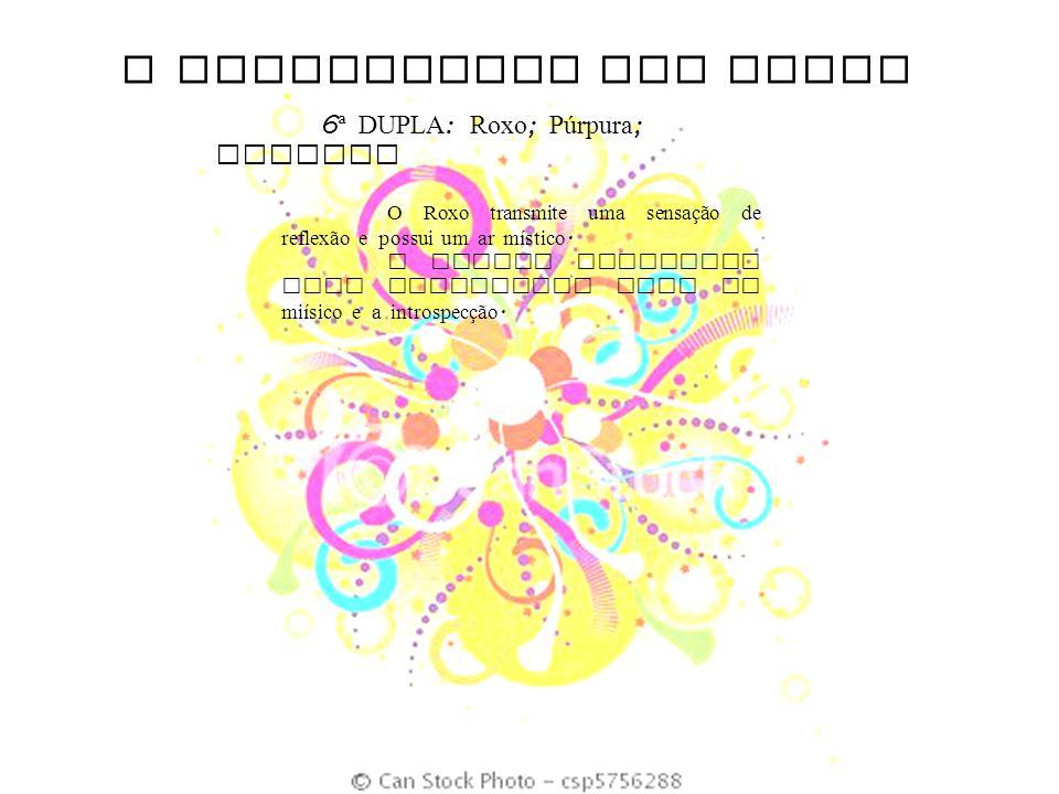 O SIGNIFICADO DAS CORES 6 ª DUPLA : Roxo ; Púrpura ; Magenta O Roxo transmite uma sensação de reflexão e possui um ar místico. A imagem escolhida traz