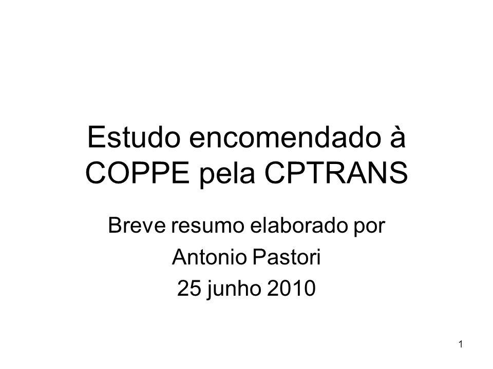 1 Estudo encomendado à COPPE pela CPTRANS Breve resumo elaborado por Antonio Pastori 25 junho 2010