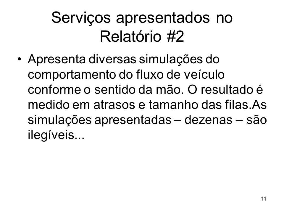11 Serviços apresentados no Relatório #2 Apresenta diversas simulações do comportamento do fluxo de veículo conforme o sentido da mão.