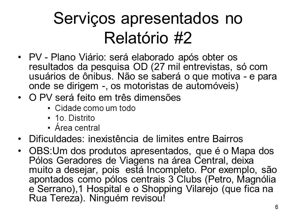 6 Serviços apresentados no Relatório #2 PV - Plano Viário: será elaborado após obter os resultados da pesquisa OD (27 mil entrevistas, só com usuários de ônibus.