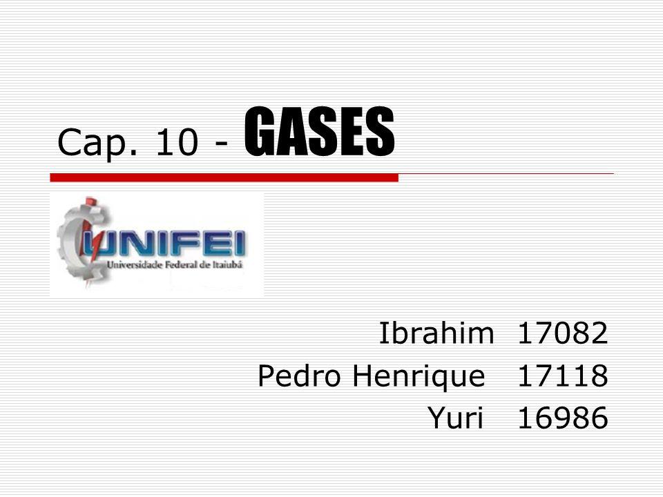 Cap. 10 - GASES Ibrahim 17082 Pedro Henrique 17118 Yuri 16986