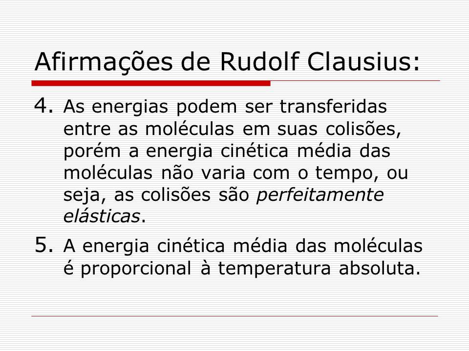 Afirmações de Rudolf Clausius: 4. As energias podem ser transferidas entre as moléculas em suas colisões, porém a energia cinética média das moléculas
