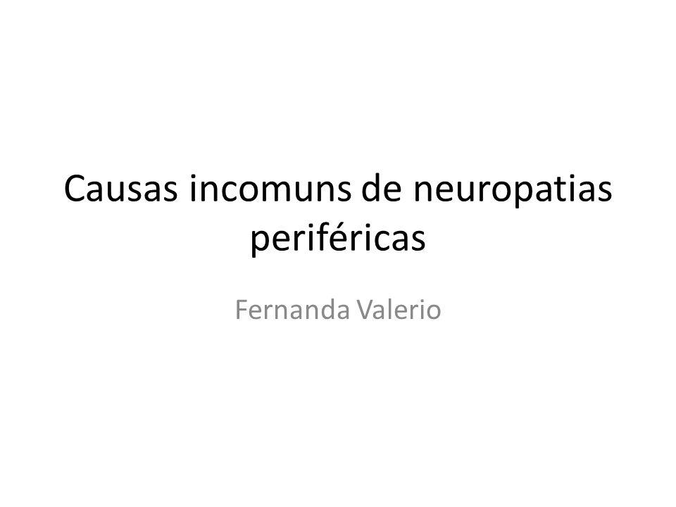 Causas Incomuns de Neuropatias Doença do tecido conectivo Falencia de um orgao Doença inflamatoria intestinal/ Doença celiaca Sarcoidose Vasculite