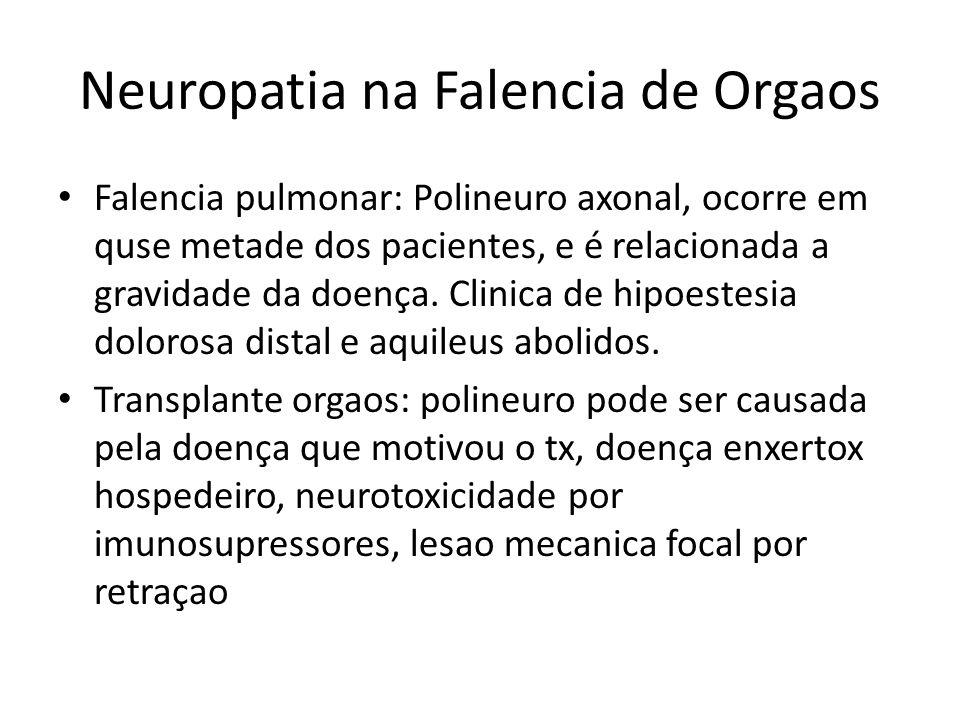 Neuropatia na Falencia de Orgaos Falencia pulmonar: Polineuro axonal, ocorre em quse metade dos pacientes, e é relacionada a gravidade da doença.
