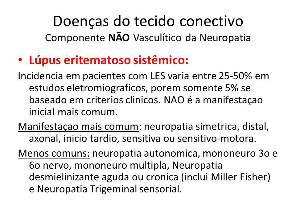Doenças do tecido conectivo Componente NÃO Vasculítico da Neuropatia Lúpus eritematoso sistêmico: Incidencia em pacientes com LES varia entre 25-50% em estudos eletromiograficos, porem somente 5% se baseado em criterios clinicos.