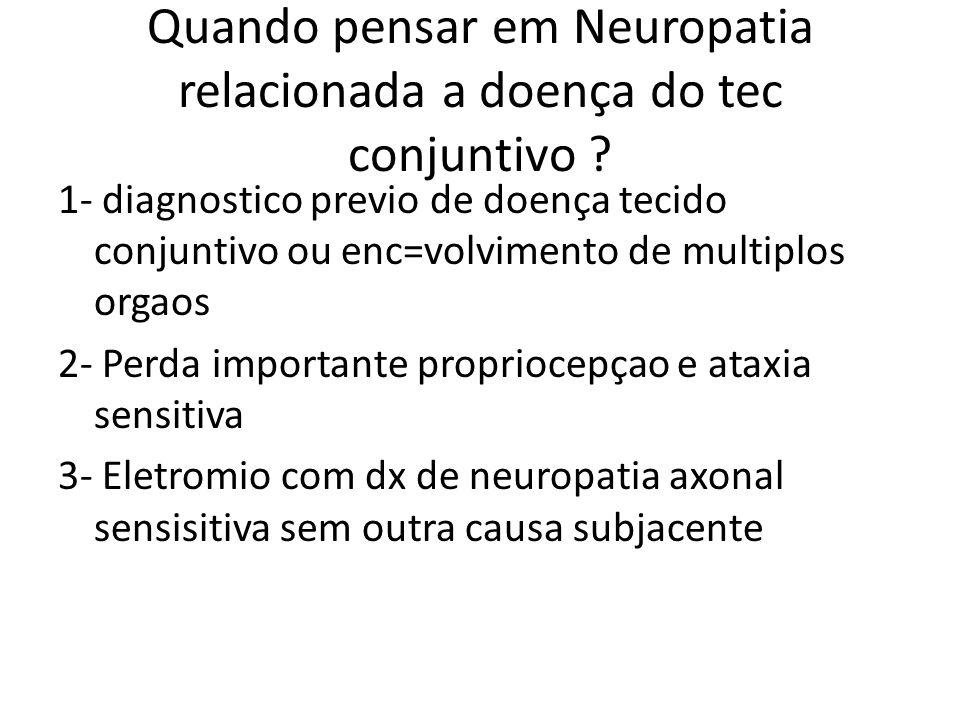 Quando pensar em Neuropatia relacionada a doença do tec conjuntivo .