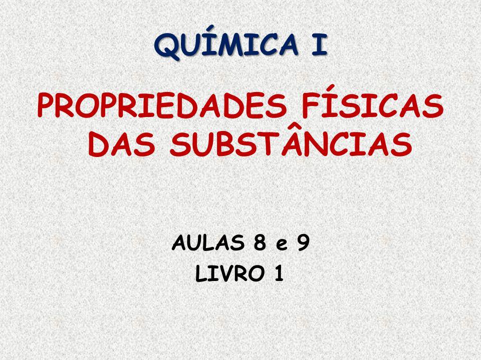 QUÍMICA I PROPRIEDADES FÍSICAS DAS SUBSTÂNCIAS AULAS 8 e 9 LIVRO 1
