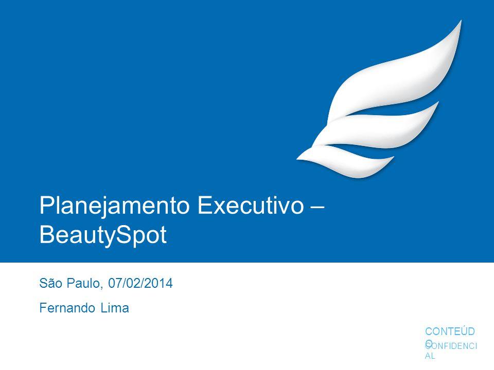 Planejamento Executivo – BeautySpot São Paulo, 07/02/2014 Fernando Lima CONFIDENCI AL CONTEÚD O