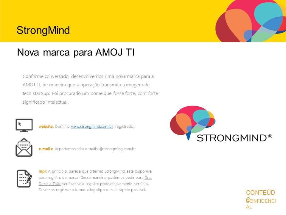 Antes de continuar... CONFIDENCI AL CONTEÚD O StrongMind Conforme conversado, desenvolvemos uma nova marca para a AMOJ TI, de maneira que a operação t
