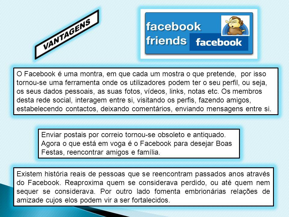 O Facebook é uma montra, em que cada um mostra o que pretende, por isso tornou-se uma ferramenta onde os utilizadores podem ter o seu perfil, ou seja,