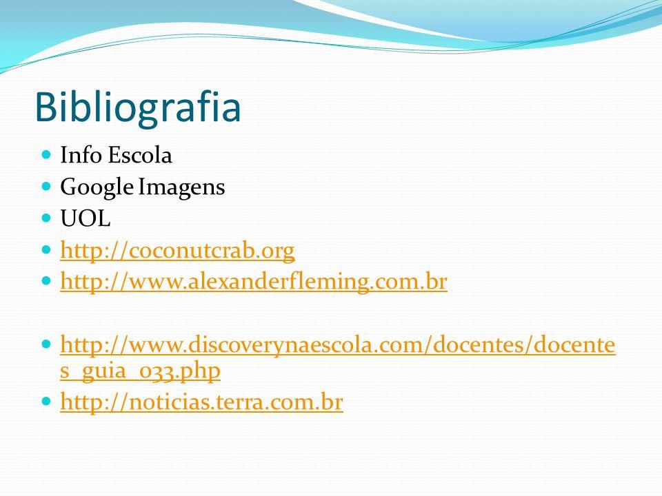 Bibliografia Info Escola Google Imagens UOL http://coconutcrab.org http://www.alexanderfleming.com.br http://www.discoverynaescola.com/docentes/docente s_guia_033.php http://www.discoverynaescola.com/docentes/docente s_guia_033.php http://noticias.terra.com.br