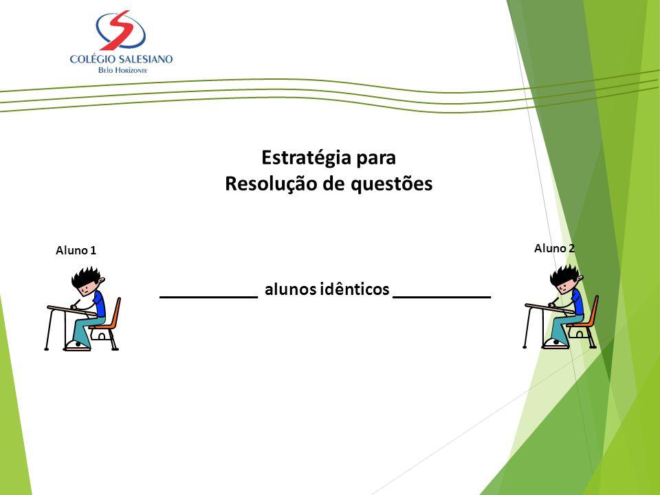 Aluno 1 Aluno 2 Estratégia para Resolução de questões ___________ alunos idênticos ___________