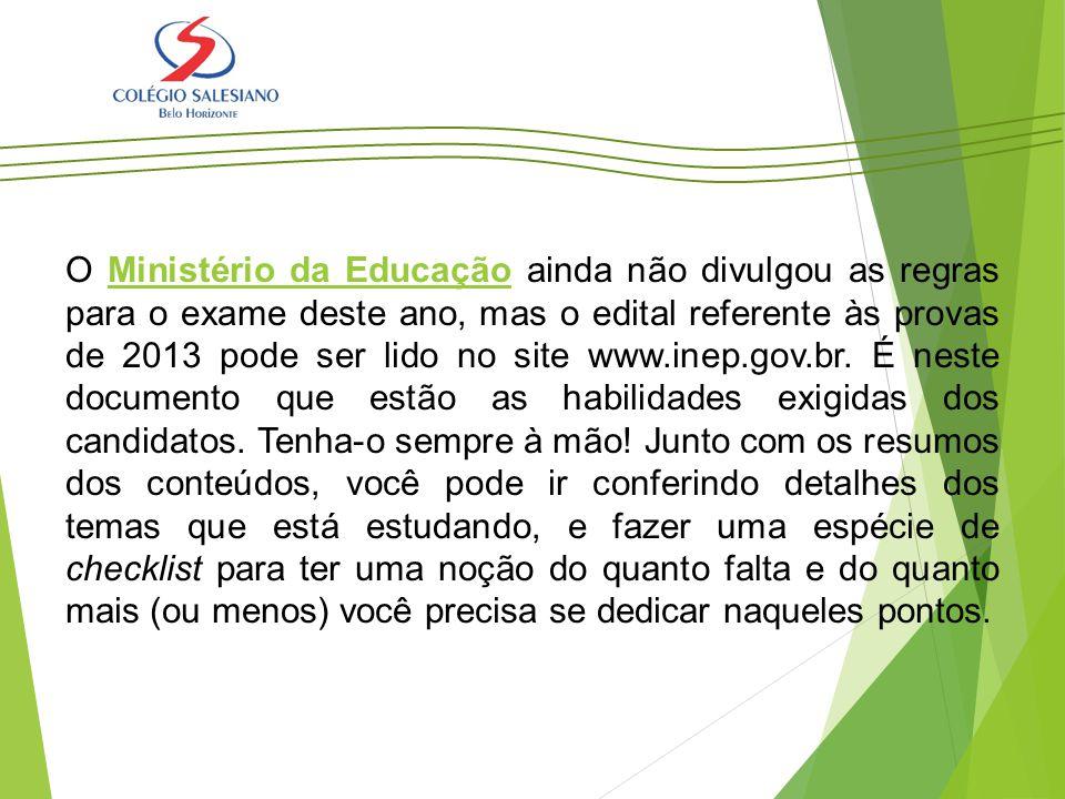 O Ministério da Educação ainda não divulgou as regras para o exame deste ano, mas o edital referente às provas de 2013 pode ser lido no site www.inep.