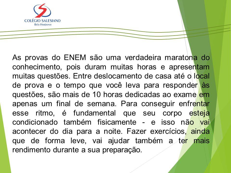 As provas do ENEM são uma verdadeira maratona do conhecimento, pois duram muitas horas e apresentam muitas questões. Entre deslocamento de casa até o