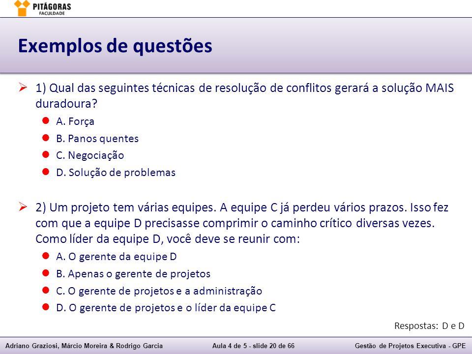 Adriano Graziosi, Márcio Moreira & Rodrigo GarciaAula 4 de 5 - slide 20 de 66Gestão de Projetos Executiva - GPE Exemplos de questões 1) Qual das seguintes técnicas de resolução de conflitos gerará a solução MAIS duradoura.