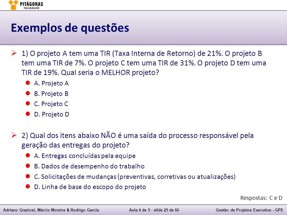 Adriano Graziosi, Márcio Moreira & Rodrigo GarciaAula 4 de 5 - slide 25 de 66Gestão de Projetos Executiva - GPE Exemplos de questões 1) O projeto A te