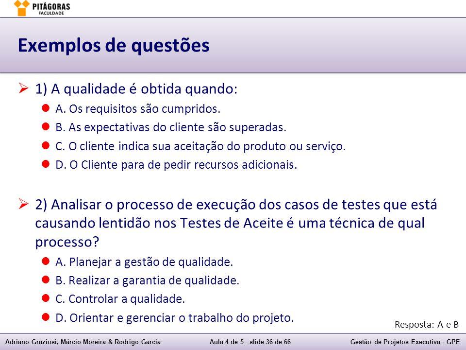 Adriano Graziosi, Márcio Moreira & Rodrigo GarciaAula 4 de 5 - slide 36 de 66Gestão de Projetos Executiva - GPE Exemplos de questões 1) A qualidade é