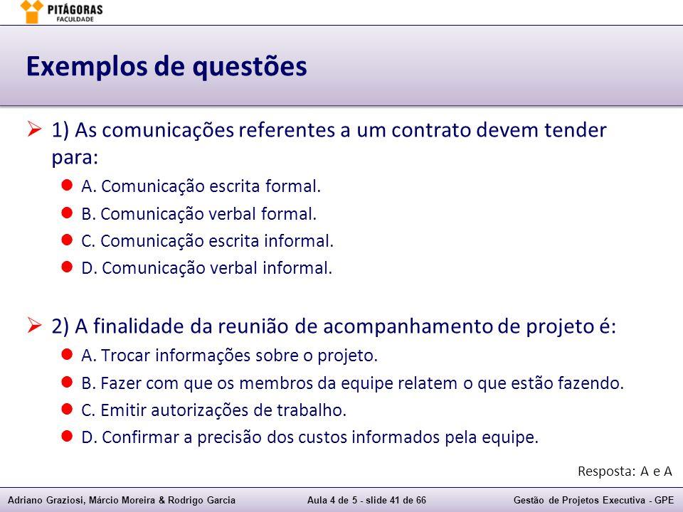 Adriano Graziosi, Márcio Moreira & Rodrigo GarciaAula 4 de 5 - slide 41 de 66Gestão de Projetos Executiva - GPE Exemplos de questões 1) As comunicações referentes a um contrato devem tender para: A.