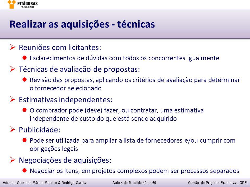 Adriano Graziosi, Márcio Moreira & Rodrigo GarciaAula 4 de 5 - slide 45 de 66Gestão de Projetos Executiva - GPE Realizar as aquisições - técnicas Reun