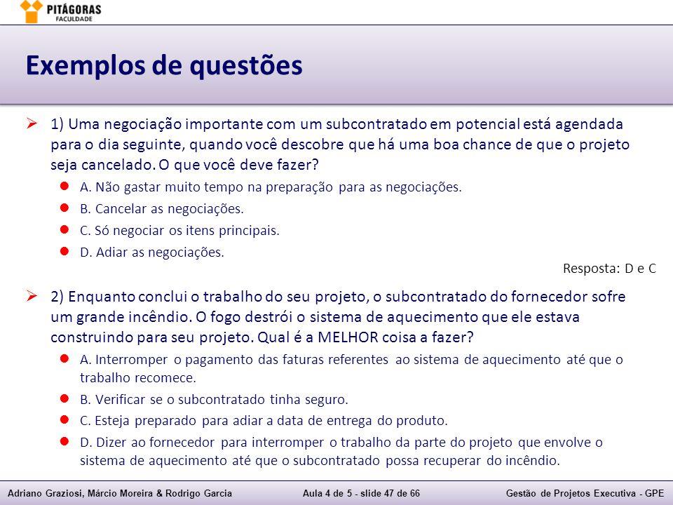 Adriano Graziosi, Márcio Moreira & Rodrigo GarciaAula 4 de 5 - slide 47 de 66Gestão de Projetos Executiva - GPE Exemplos de questões 1) Uma negociação