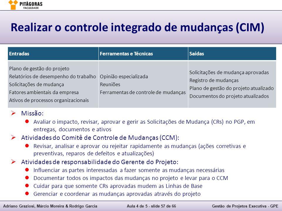 Adriano Graziosi, Márcio Moreira & Rodrigo GarciaAula 4 de 5 - slide 57 de 66Gestão de Projetos Executiva - GPE Realizar o controle integrado de mudan