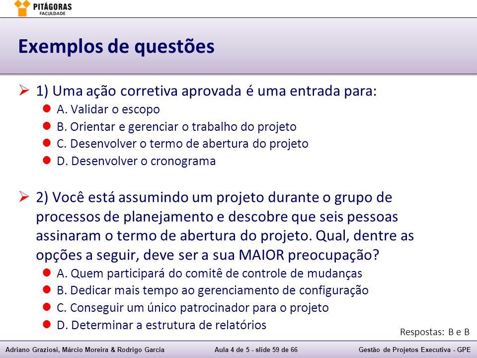 Adriano Graziosi, Márcio Moreira & Rodrigo GarciaAula 4 de 5 - slide 59 de 66Gestão de Projetos Executiva - GPE Exemplos de questões 1) Uma ação corre