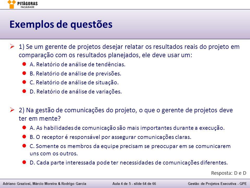 Adriano Graziosi, Márcio Moreira & Rodrigo GarciaAula 4 de 5 - slide 64 de 66Gestão de Projetos Executiva - GPE Exemplos de questões 1) Se um gerente de projetos desejar relatar os resultados reais do projeto em comparação com os resultados planejados, ele deve usar um: A.