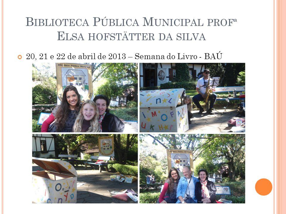 B IBLIOTECA P ÚBLICA M UNICIPAL PROFª E LSA HOFSTÄTTER DA SILVA 20, 21 e 22 de abril de 2013 – Semana do Livro - BAÚ